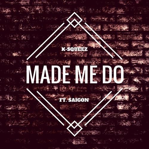 Made Me Do Ft. Saigon [ORIGINAL]