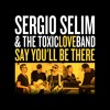 Sergio Selim & The ToxicLoveBand - Say You'll Be There (Spice Girls Cover)