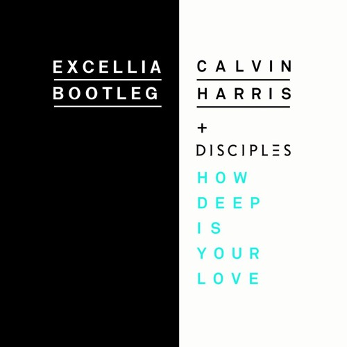 Calvin Harris & Disciples - How Deep Is Your Love (Excellia Bootleg)*FREE DOWNLOAD*