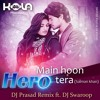 Main Hoon Hero Tera (Hero) -Dj Prasad Remix Ft. Dj Swaroop