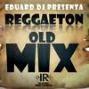 Reggaeton Old Los Cuentos de la Cripta y Mas Mix By Eduard Dj - I.R.