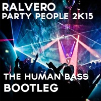 Ralvero - Party People 2K15 (The Human Bass Bootleg) (2015 TRACK)