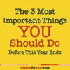 The 3 MOST IMPORTANT Things You Should Do Before THIS YEAR Ends