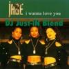 I Wanna Love You X Certified Freak DJ Just - IN Blend
