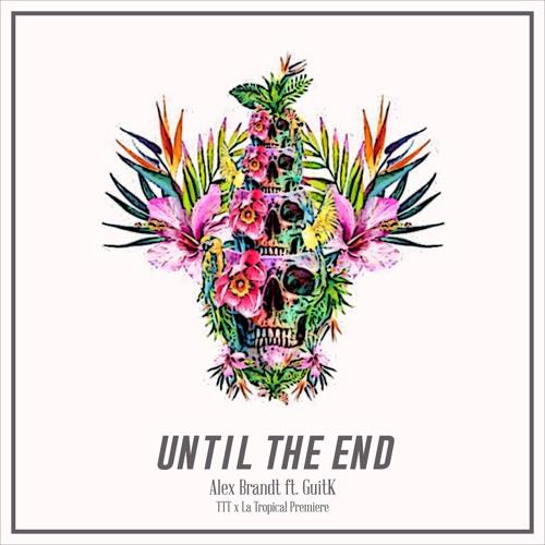 Alex Brandt - Until The End (feat. GuitK) (Original Mix)