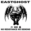 EASTGHOST - No Resistance No Demons