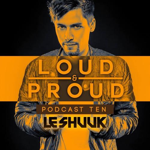 Loud & Proud Podcast #10 By Le Shuuk