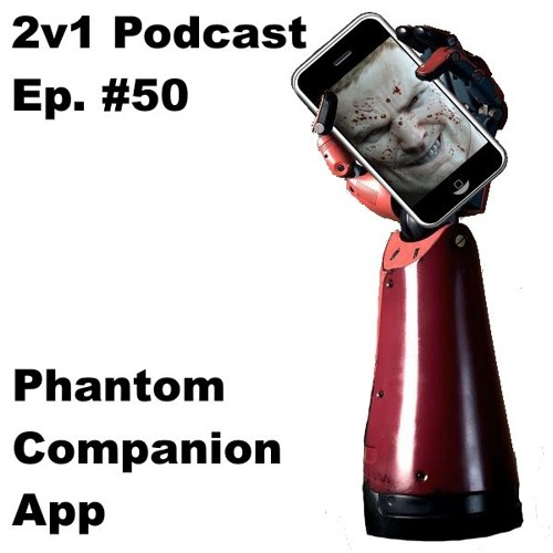 Ep. #50 - Phantom Companion App