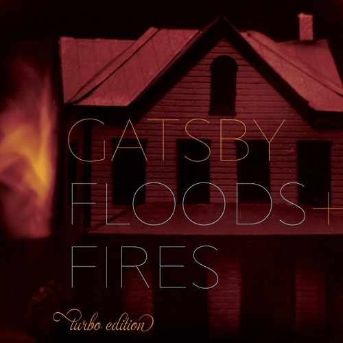 Gatsby - Floods + Fires [Turbo Editon]