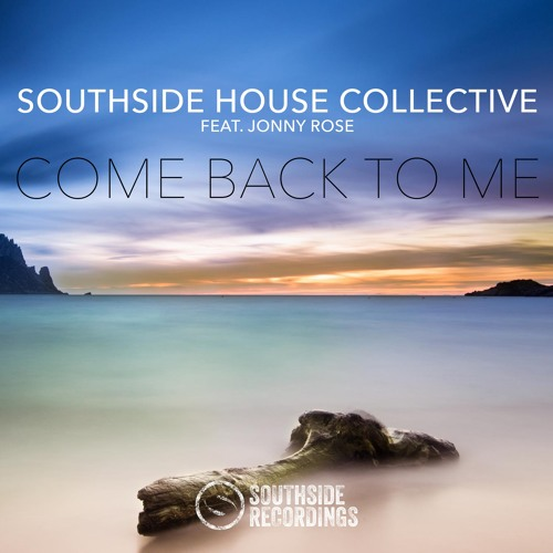 Southside House Collective feat. Jonny Rose - Come Back To Me