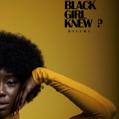 DYLEMA - What If A Black Girl Knew