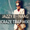 JAZZY B - NAAG (CRAZE TRAP MIX)