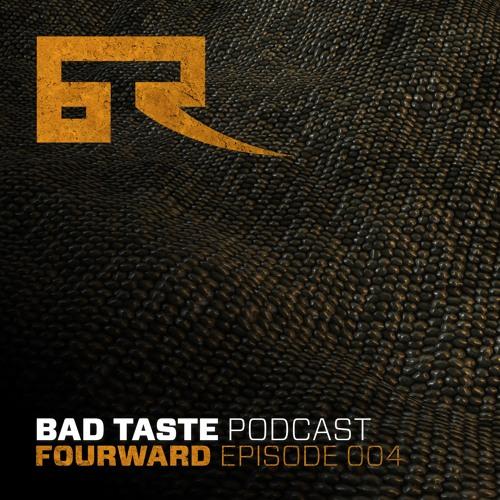 Bad Taste Podcast 004 - Fourward