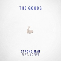 The Goods - Strong Man (Ft. Lo Five)
