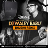 DJ Wale Babu (Bhushh Remix)
