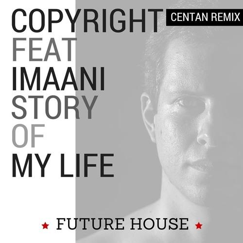 Copyright feat. Imaani - Story Of My Life (Centan Remix)