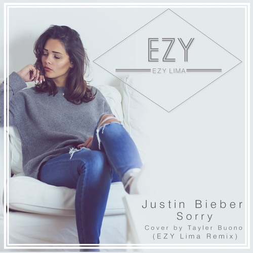Justin Bieber - Sorry - (EZY Lima ft. Tayler Buono Remix / Cover)