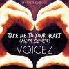 Take Me To Your Heart - VOICEZ (Michael Learns To Rock Cover)