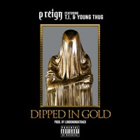 P Reign - Dipped In Gold (Ft. T.I. & Young Thug)