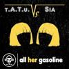 All Her Gasoline (t.A.T.u. vs Sia)