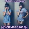 Musica Electronica - Diciembre 2015 (Lo Mas Nuevo) Con Nombres.mp3