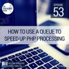 JMS053: How to Use a Queue To Speedup PHP Processing Tasks
