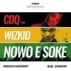CDQ  Nawo E Soke Ft Wizkid Prod By Masterkraft