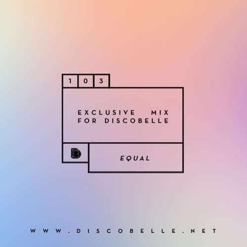Discobelle Mix 103: DJ Equal By Discobelle