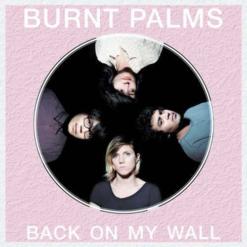 Burnt Palms - Back On My Wall