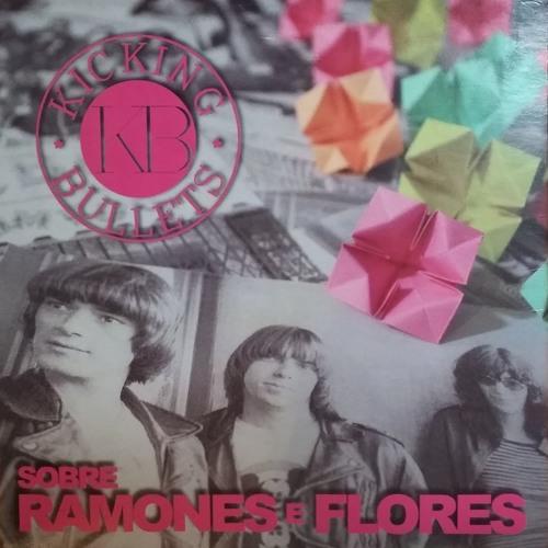 """KICKING BULLETS DISCO 3: """"Sobre Ramones e flores"""""""
