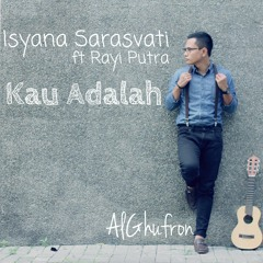 Isyana Sarasvati ft. Rayi Putra - Kau Adalah (Cover) By AlGhufron