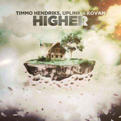 Timmo Hendriks, Uplink & Kovan - Higher (Original Mix)