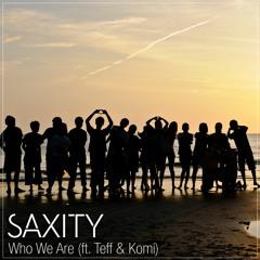 SAXITY - Who We Are (ft. Teff & Komi)