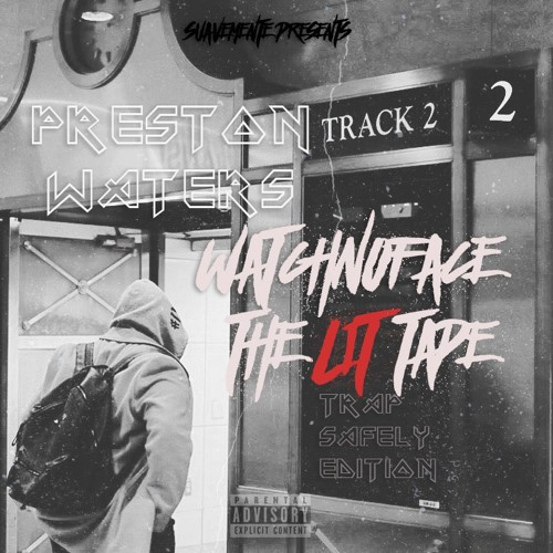 Suavemente Presents X Watch No Face The Lit Tape X Preston Waters