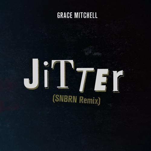 Grace Mitchell - Jitter (SNBRN Remix)