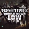 Foreign Twiinz Ft. Zyme - Drop It Down Low