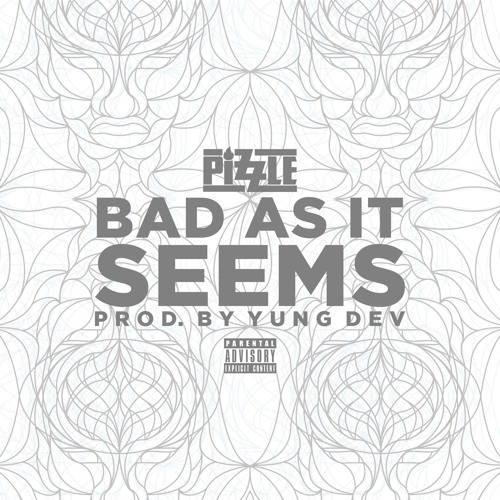 Pizzle - Bad As It Seems