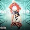 Dance On Me ft. Tink