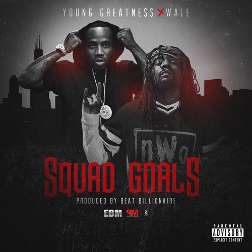 Young Greatness - Squad Goals (ft. Wale)