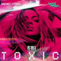 Toxic - Britney Spears///AEON MAJOR REMIX