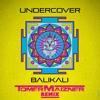 Undercover - Balikali (Tomer Maizner Official Remix)