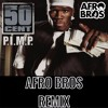 50 Cent - P.I.M.P. (Afro Bros Remix)