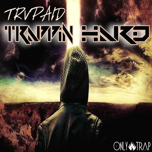 TRVPAID - Trappin Hard (Original Mix)