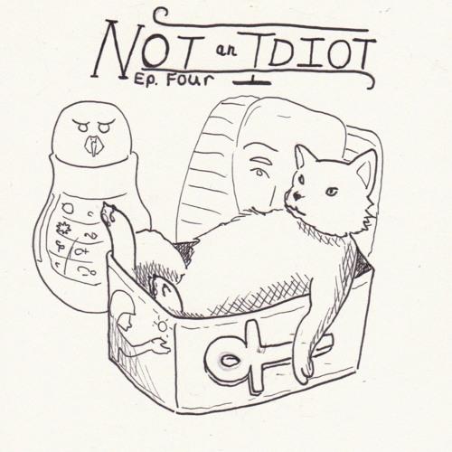 Episode 4 - Not An Idiot Sample