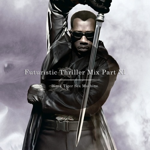 Black Tiger Sex Machine - Futuristic Thriller Mix Part Xi -4104