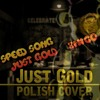 Speed Song Just Gold PL Cover