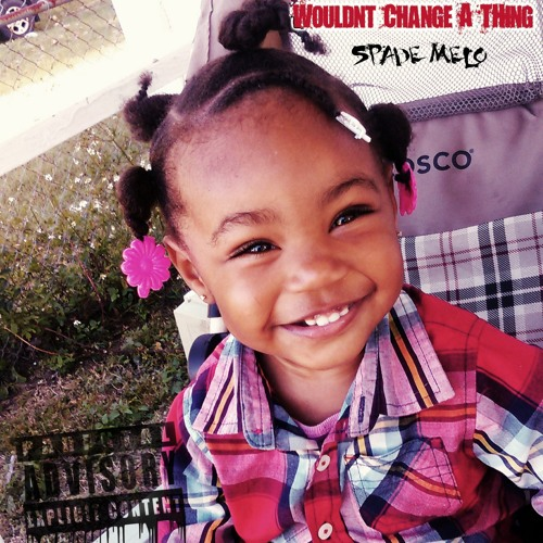 Download Spade Melo - Wouldnt Change A Thing Freestyle Prod. By @SpadeGoCrazi