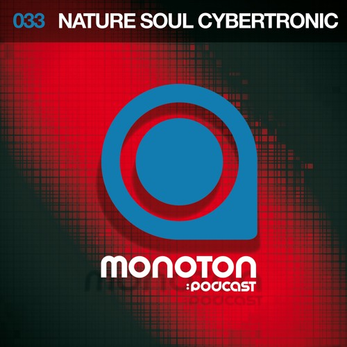 MNTNPC033 - MONOTON:audio pres. Nature Soul Cybertronic