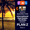 Plan Z! International Real Estate Portfolio: Portfolio TIPS! Generating INCOME!