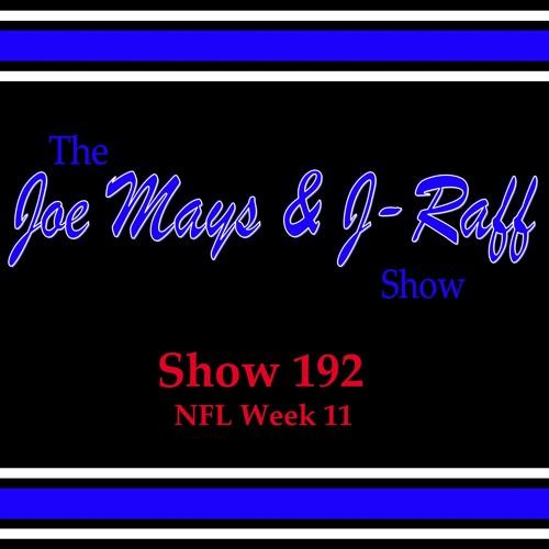 The Joe Mays & J-Raff Show: Episode 192 - NFL Week 11